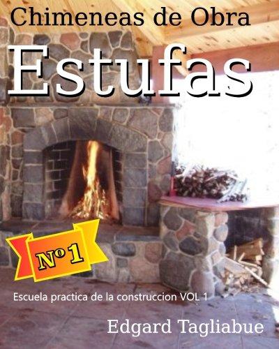 Estufas y Chimeneas de obra: Construcción de chimeneas de ladrillos: Volume 1 (Escuela Practica de la Construcción) por Tec Edgard Taglaibue La Solucion Construcciones