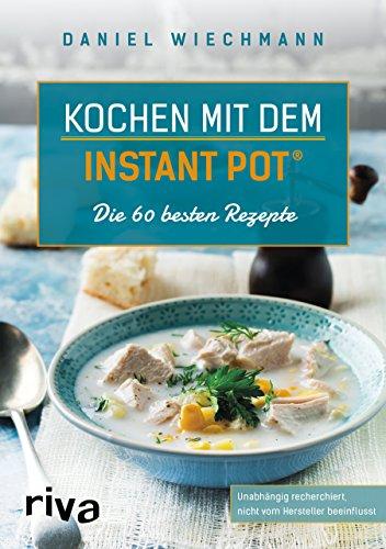 Preisvergleich Produktbild Kochen mit dem Instant Pot®: Die 60 besten Rezepte