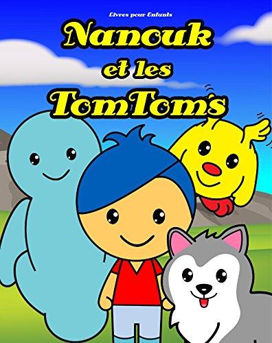 Couverture du livre Livres pour Enfants: Nanouk et les TomToms: Histoire pour les enfants de 3 à 8 ans