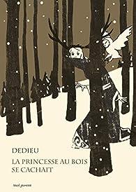 La princesse au bois se cachait par Thierry Dedieu