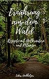 Ernährung aus dem Wald - Rezepte mit Wildkräutern und Pflanzen (Serie 1)