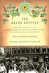 Ten Green Bottles: The True Story of One Family's Journey from War-torn Austria to the Ghettos of Shanghai by Vivian Jeanette Kaplan (2004-11-02)
