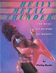 Heavy Metal Thunder: The Music, Its History, Its Heroes by Philip Bashe (1985-09-01)