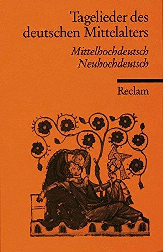 Tagelieder des deutschen Mittelalters: Mittelhochdt. /Neuhochdt. (Reclams Universal-Bibliothek)