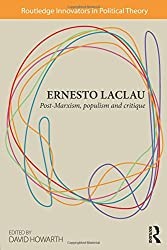 Ernesto Laclau: Post-Marxism, Populism and Critique (Routledge Innovators in Political Theory)