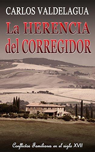 La herencia del corregidor: Conflictos familiares en el siglo XVII por Carlos Valdelagua