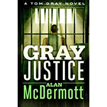 Gray Justice (A Tom Gray Novel) by Alan McDermott (2014-01-07)