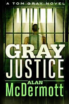 Gray Justice (A Tom Gray Novel Book 1) (English Edition) par [McDermott, Alan]