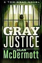 Gray Justice (A Tom Gray Novel) by Alan McDermott (2014-01-07)
