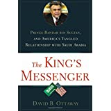 The King's Messenger: Prince Bandar Bin Sultan and America's Tangled Relationship