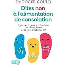 Dites non à l'alimentation de consolation: Apprenez à gérer vos émotions pour vous libérer de la faim émotionnelle