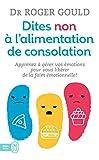 Dites non à l'alimentation de consolation: Apprenez à gérer vos émotions pour vous libérer de la faim émotionnelle (J'ai lu Bien-être t. 11410)...