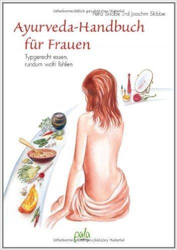 Ayurveda-Handbuch fŸr Frauen: Typgerecht essen, rundum wohl fŸhlen ( 25. Juni 2011 )
