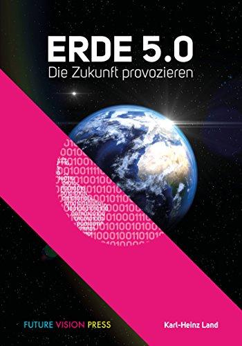 Erde 5.0: Die Zukunft Provozieren