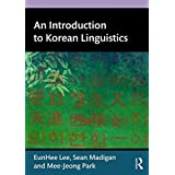 An Introduction to Korean Linguistics by Eunhee Lee (2015-11-06)