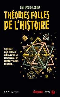 Théories folles de l'Histoire par Philippe Delorme