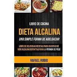 Libro de cocina: Dieta Alcalina: Libro de deliciosas recetas para un estilo de vida alcalino definitivo para la pérdida de peso (Una Simple Forma de Adelgazar)