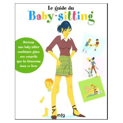 Le guide du baby-sitting de Anne-Sophie Bailly,Michka (Illustrations) ( 25 juillet 2005 )
