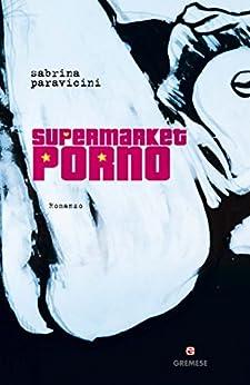 Supermarket Porno di [Paravicini, Sabrina]