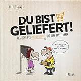 Du bist geliefert!: Cartoons für Onlineshopper und ihre Paketfahrer - Oli Hilbring