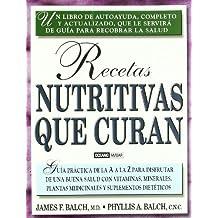 Recetas nutritivas que curan : guía prática de la A a la Z para disfrutar de una buena salud con vitaminas, minerales, plantas medicinales y suplementos dietéticos (Salud y vida natural)