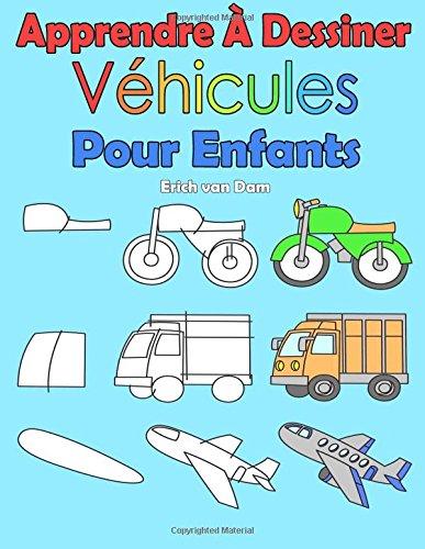 Apprendre À Dessiner Véhicules Pour Enfants: Des images simples, imiter selon les instructions, pour les débutants et les enfants