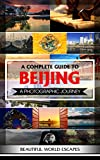 A Complete Guide to Beijing: A Photographic Journey