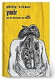 Ymir: oder: Aus der Hirnschale der Himmel von Philip Krömer