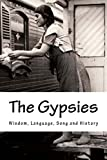The Gypsies: Wisdom, Language, Song and History (The English Gypsies)