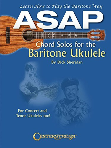 ASAP Chord Solos for the Baritone Ukulele: Learn How to Play the Baritone Way by Dick Sheridan (2015-04-01)