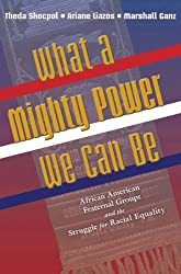 What a Mighty Power We Can Be: African American Fraternal Groups and the Struggle for Racial Equality (Princeton Studies in American Politics: Historical, International, and Comparative Perspectives)