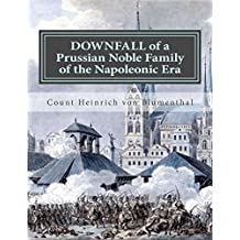 DOWNFALL of a Prussian Noble Family of the Napoleonic Era: Some Moments of My Life, by Count Heinrich von Blumenthal (English Edition)