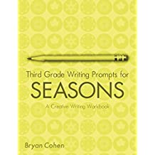 Third Grade Writing Prompts for Seasons: A Creative Writing Workbook (The Writing Prompts Workbook Series 14) (English Edition)
