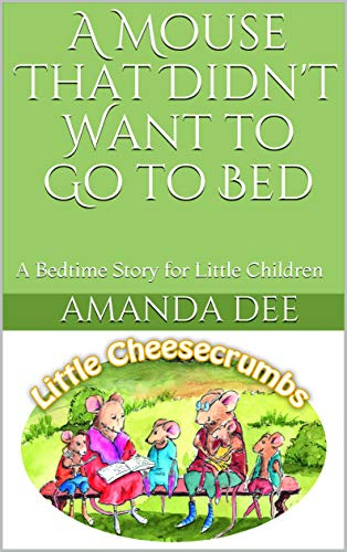 A Mouse That Didn't Want to Go to Bed: A Bedtime Story for Little Children (Little Tails of Cheesecrumbs Book 2) (English Edition)