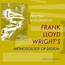 Fractal Integration: Frank Lloyd Wright's Methodology of Design