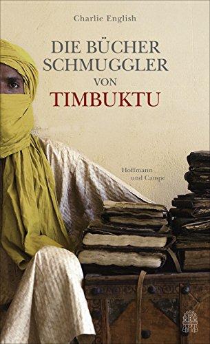 Die Bücherschmuggler von Timbuktu: Von der Suche nach der sagenumwobenen Stadt und der Rettung ihres Schatzes