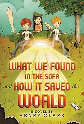 What We Found in the Sofa and How It Saved the World by Henry Clark (2014-07-22)