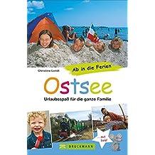 Familienreiseführer Ostsee: Urlaubsspaß für die ganze Familie. Die besten Strände, Ausflugstipps und Adressen für den Urlaub mit Kindern an der Ostseeküste. Ab in die Ferien Ostsee.