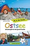 Familienreiseführer Ostsee: Urlaubsspaß für die ganze Familie - Die besten Strände, Ausflugstipps und Adressen für den Urlaub mit Kindern an der Ostseeküste - Ab in die Ferien Ostsee - Christine Lendt