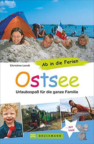 Bruckmann Reiseführer: Ab in die Ferien Ostsee. 67x Urlaubsspaß für die ganze Familie. Ein Familienreiseführer mit Insidertipps für den perfekten Urlaub mit Kindern.