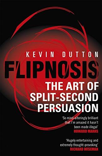 Flipnosis: The Art of Split-Second Persuasion por Kevin Dutton