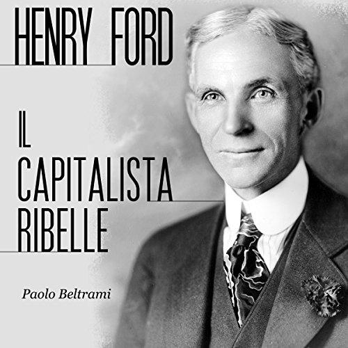 Henry Ford: Il capitalista ribelle  Audiolibri
