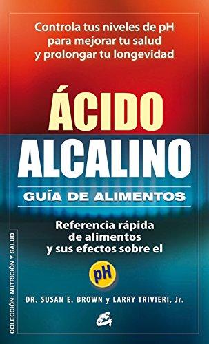 Ácido-alcalino : guía de alimentos : referencia rápida de alimentos y sus efectos sobre el pH por Susan E. Brown, Larry Trivieri