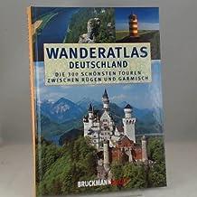 Wanderatlas Deutschland: Die 300 schönsten Touren zwischen Rügen und Garmisch