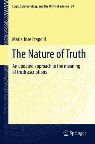 The Nature of Truth: An Updated Approach to the Meaning of Truth Ascriptions (Logic, Epistemology, and the Unity of Science)