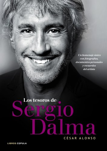 Los tesoros de Sergio Dalma: Un homenaje único con fotografías, documentos personales y recuerdos del artista (Musica Y Cine (l.Cupula)) por César Alonso