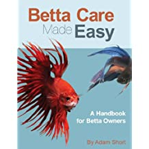 Betta Fish Care Made Easy (English Edition)