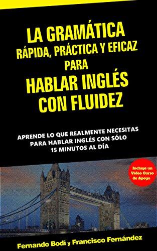 La Gramática Rápida, Práctica y Eficaz Para Hablar Inglés Con Fluidez por Fernando Bodí