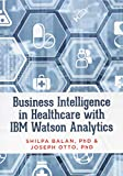 Business Intelligence in Healthcare with IBM Watson Analytics