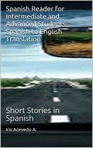 Spanish Reader for Intermediate and Advanced Students-Spanish to English Translation: Short Stories in Spanish (Spanish for Beginners, Intermediate Spanish, ... Stories, Short stories in Spanish nº 4) por Iris Acevedo A.